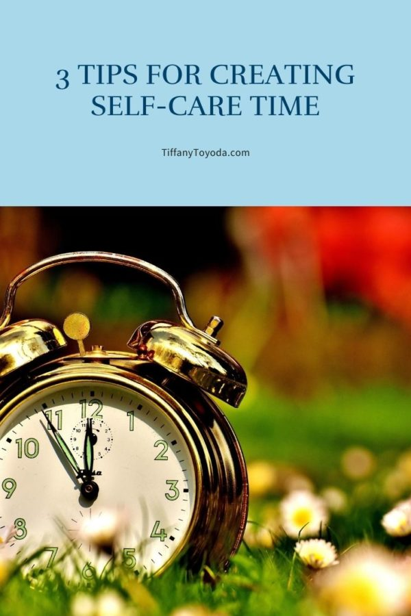 3 Tips For Creating Self-Care Time