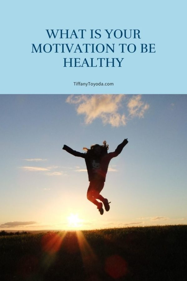 What Is Your Motivation To Be Healthy